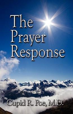 The Prayer Response  by  Cupid R. Poe