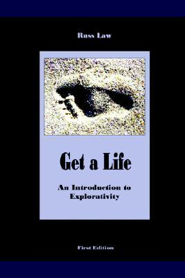 Get a Life - An Introduction to Explorativity  by  Russ Law