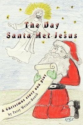 The Day Santa Met Jesus: A Christmas Story and Play  by  Patsy Weiner-Booth