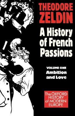 France, 1848-1945: Ambition and Love Theodore Zeldin
