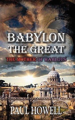 Babylon the Great  by  Paul Howell