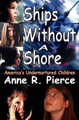 Ships Without a Shore: Americas Undernurtured Children  by  Anne Pierce