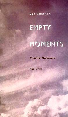 Empty Moments: Cinema, Modernity, and Drift Leo Charney