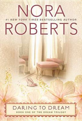 Daring to Dream (The Dream Trilogy, #1)  by  Nora Roberts