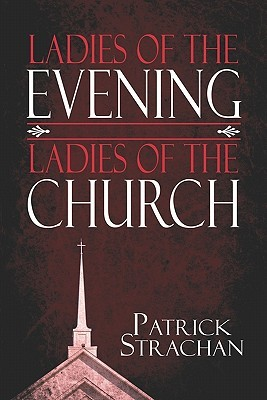 Ladies of the Evening, Ladies of the Church  by  Patrick Strachan
