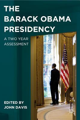 The Barack Obama Presidency: A Two Year Assessment  by  John Davis
