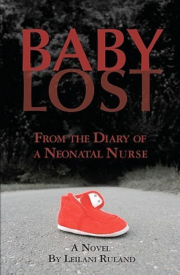 Baby Lost: From the Diary of a Neonatal Nurse Leilani Ruland