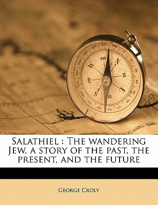 Salathiel, or Tarry Thou Till I Come! [Christmas Summary Classics]  by  George Croly