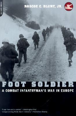 Foot Soldier: A Combat Infantrymans War In Europe Roscoe C. Blunt Jr.