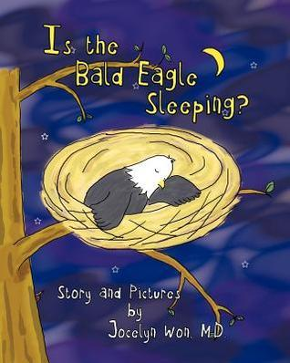 Is the Bald Eagle Sleeping?  by  Jocelyn Won
