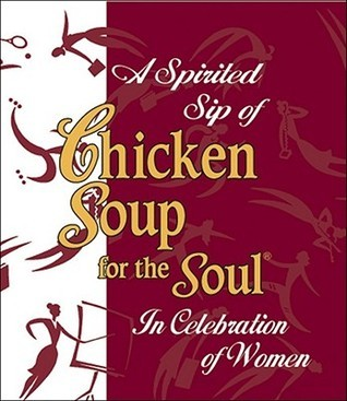 Spirited Sip Of Chicken Soup For The Soul: In Celebration of Women Jack Canfield