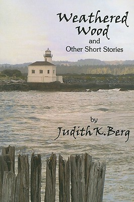 Weathered Wood: And Other Short Stories Judith K. Berg
