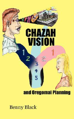 Chazah Vision and Oregomai Planning  by  Benny Black