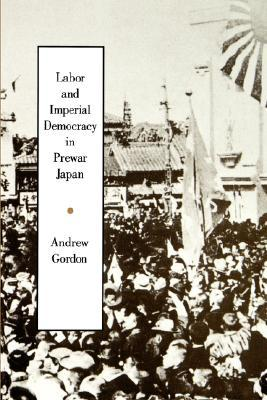 Labor and Imperial Democracy in Prewar Japan Andrew Gordon