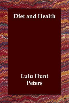 Diet and Health  by  Lulu Hunt Peters