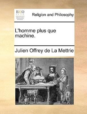 LHomme Plus Que Machine Julien Offray de La Mettrie