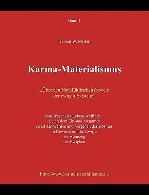 Karma-Materialismus: Über den Nachfühlbarkeitsbeweis der ewigen Existenz  by  Helmut  W. Merten