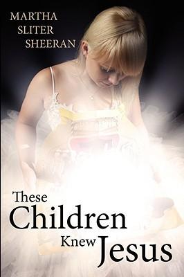 These Children Knew Jesus  by  Martha Sliter Sheeran