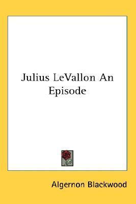 Julius Levallon an Episode Algernon Blackwood