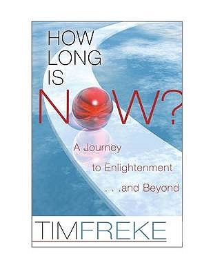How Long Is Now?: How to be Spiritually Awake in the Real World Timothy Freke