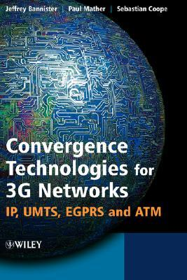 Convergence Technologies for 3G Networks: IP, UMTS, EGPRS and ATM  by  Jeffrey Bannister
