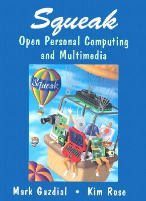 Squeak: Open Personal Computing and Multimedia  by  Mark J. Guzdial