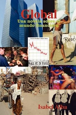 Global - Una Novela Sobre El Mundo Financiero  by  Isabel Alba