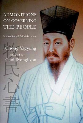 Admonitions on Governing the People: Manual for All Administrators  by  Chong Yagyong