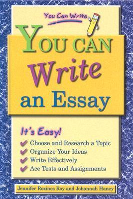 You Can Write An Essay  by  Jennifer Rozines Roy