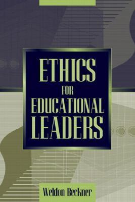 Ethics for Educational Leaders  by  Weldon Beckner