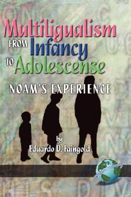 Multilingualism from Infancy to Adolescence  by  Eduardo Faingold