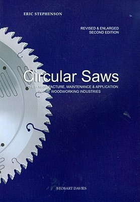 Circular Saws: Their Manufacture, Maintenance and Application in the Woodworking Industries  by  Eric Stephenson