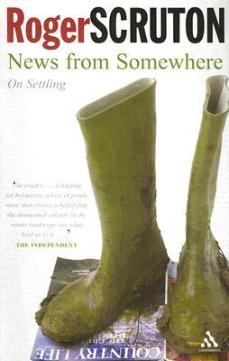 News from Somewhere: On Settling  by  Roger Scruton