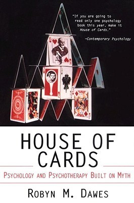 House of cards : psychology and psychotherapy built on myth Robyn M. Dawes