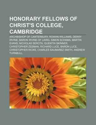 Honorary Fellows of Christs College, Cambridge: Archbishop of Canterbury, Rowan Williams, Derry Irvine, Baron Irvine of Lairg, Simon Schama Source Wikipedia