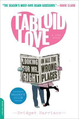 Tabloid Love: Looking for Mr. Right in All the Wrong Places, A Memoir Bridget Harrison