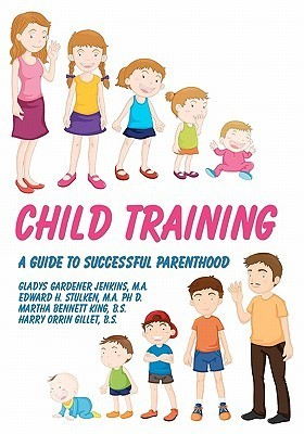 Child Training: A Guide to Successful Parenthood Gladys Gardener Jenkins