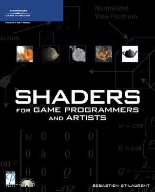 Shaders for Game Programmers and Artists Sebastien St-Laurent