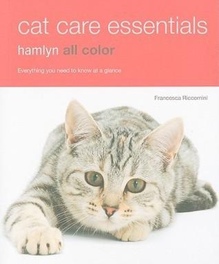 Cat Care Essentials: Hamlyn All Color  by  Francesca Riccommini
