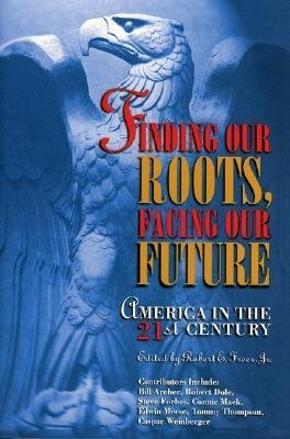 Finding Our Roots, Facing Our Future: America in the 21st Century Robert E. Freer Jr.