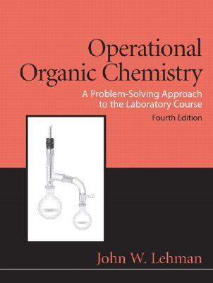 Operational Organic Chemistry: A Problem-Solving Approach to the Laboratory Course  by  John W. Lehman