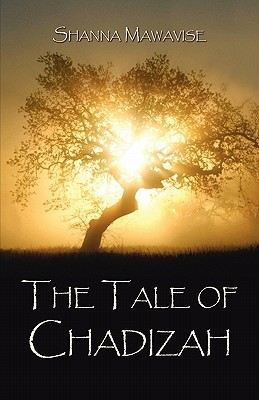 The Tale of Chadizah  by  Shanna Mawavise