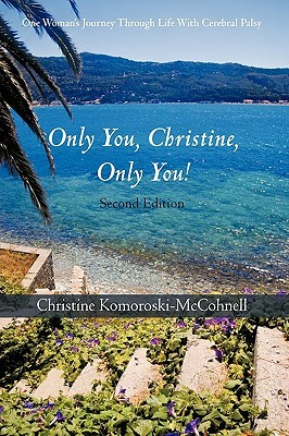 Only You Christine, Only You!: One Womans Journey Through Life with Cerebral Palsy  by  Christine Komoroski-Mccohnell