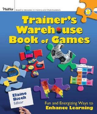 Trainers Warehouse Book of Games: Fun and Energizing Ways to Enhance Learning Elaine Biech