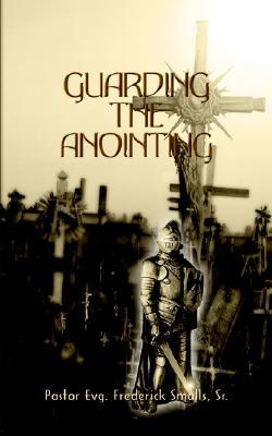 Guarding the Anointing: II  by  Frederick Smalls Sr.