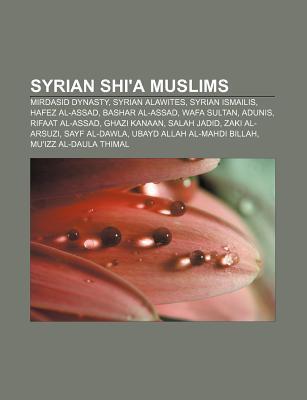 Syrian Shia Muslims: Duraid Lahham, Muizz Al-Daula Thimal, Abu Tammam, Salih Ibn Mirdas, Shibl Al-Daula Nasr, Zeid Heidar  by  Books LLC