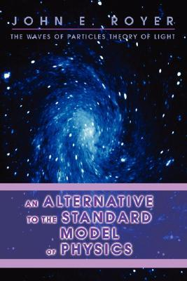 An Alternative to the Standard Model of Physics: The Waves of Particles Theory of Light John Royer
