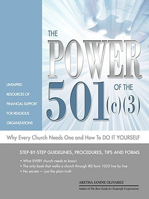 The Power of the 501(c)(3) and Why Every Church Need One and How to Do It Yourself  by  Aretha Janine Olivarez