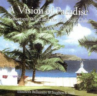 A Vision of Paradise: Robertson Ward and the Mill Reef Club Elizabeth Ballantine