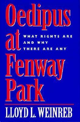 Oedipus at Fenway Park: What Rights Are and Why There Are Any Lloyd Weinreb